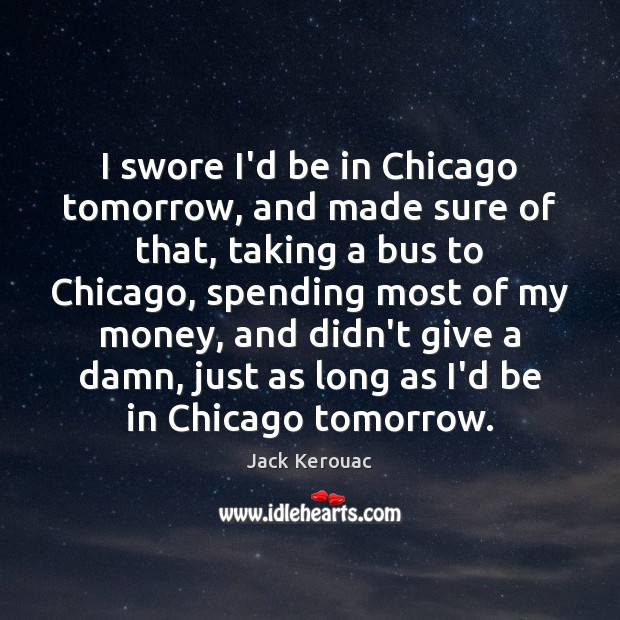 Image, I swore I'd be in Chicago tomorrow, and made sure of that,