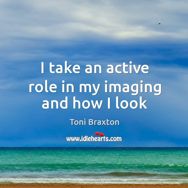 I take an active role in my imaging and how I look Image