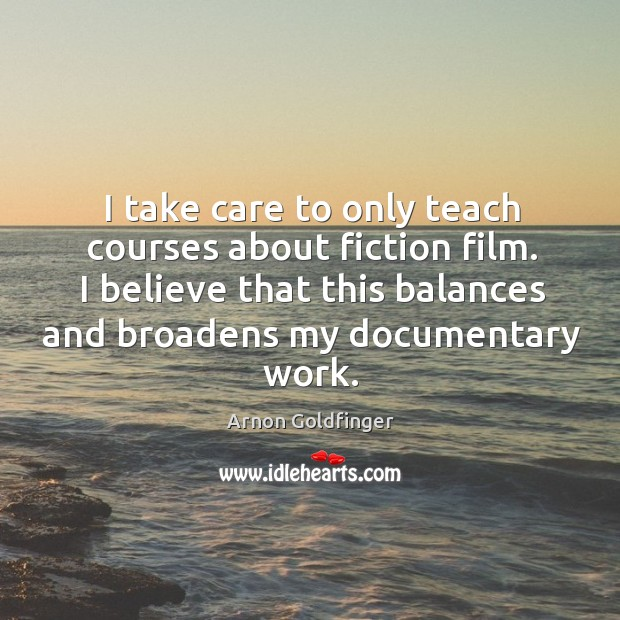 Image, I take care to only teach courses about fiction film. I believe
