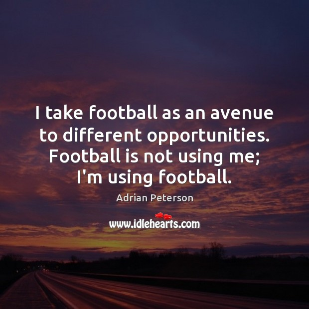 I take football as an avenue to different opportunities. Football is not Image