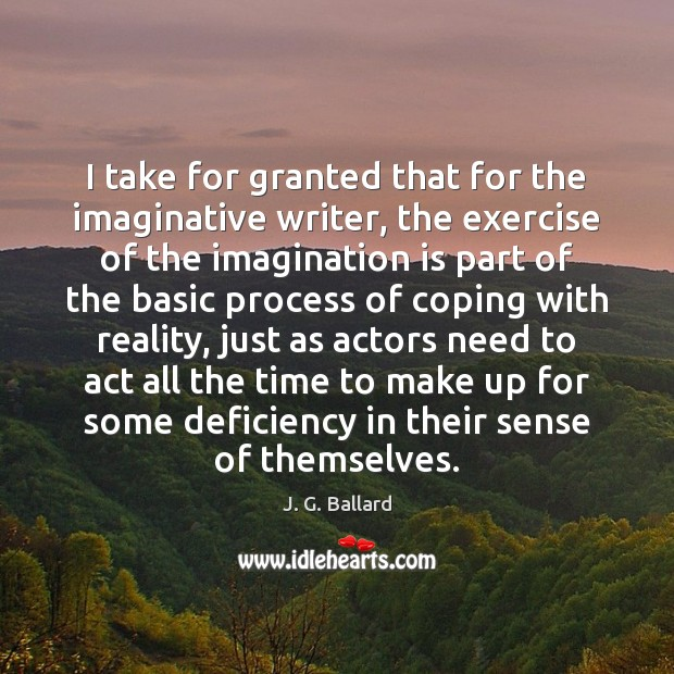 I take for granted that for the imaginative writer, the exercise of Image