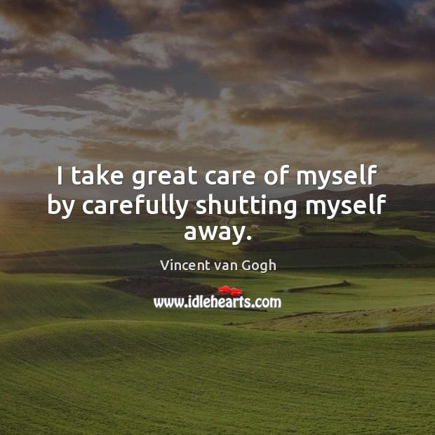 Image, I take great care of myself by carefully shutting myself away.