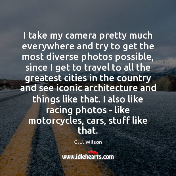 Image, I take my camera pretty much everywhere and try to get the