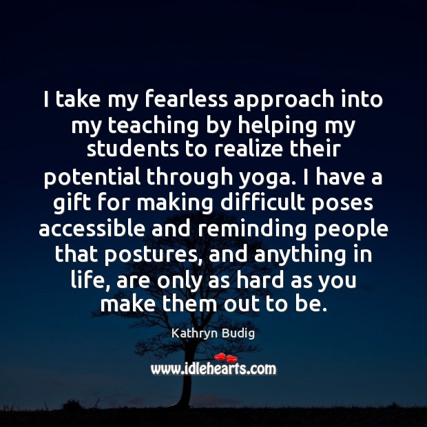 Image, I take my fearless approach into my teaching by helping my students