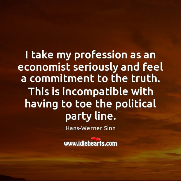 I take my profession as an economist seriously and feel a commitment Image