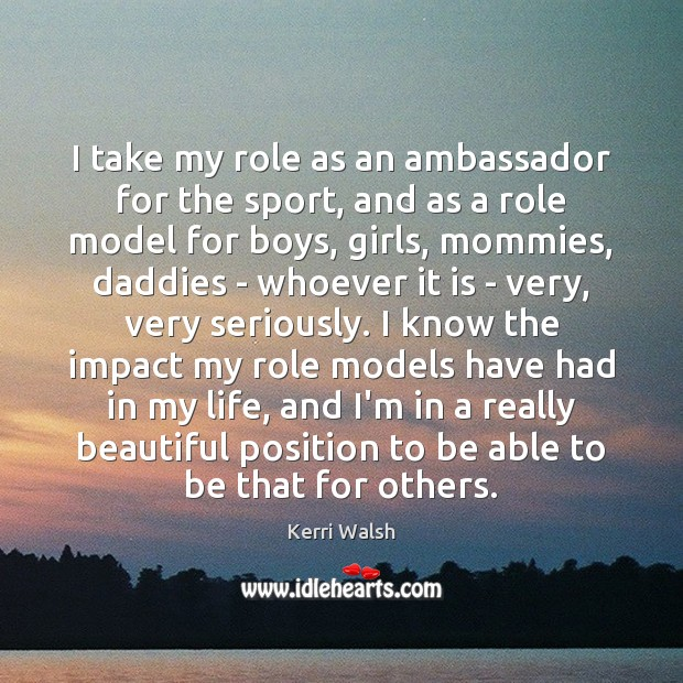 I take my role as an ambassador for the sport, and as Kerri Walsh Picture Quote