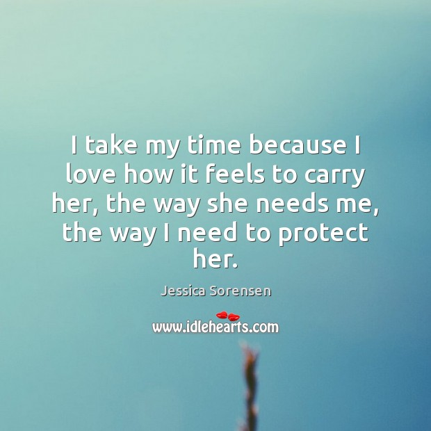 I take my time because I love how it feels to carry Jessica Sorensen Picture Quote
