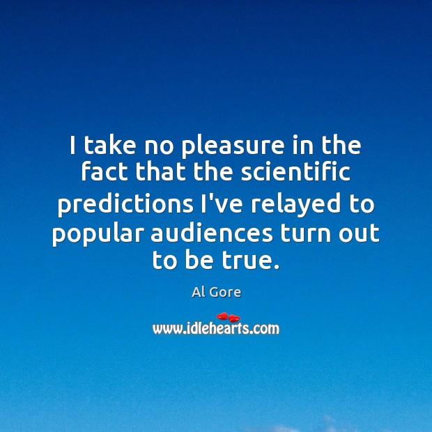 I take no pleasure in the fact that the scientific predictions I've Image
