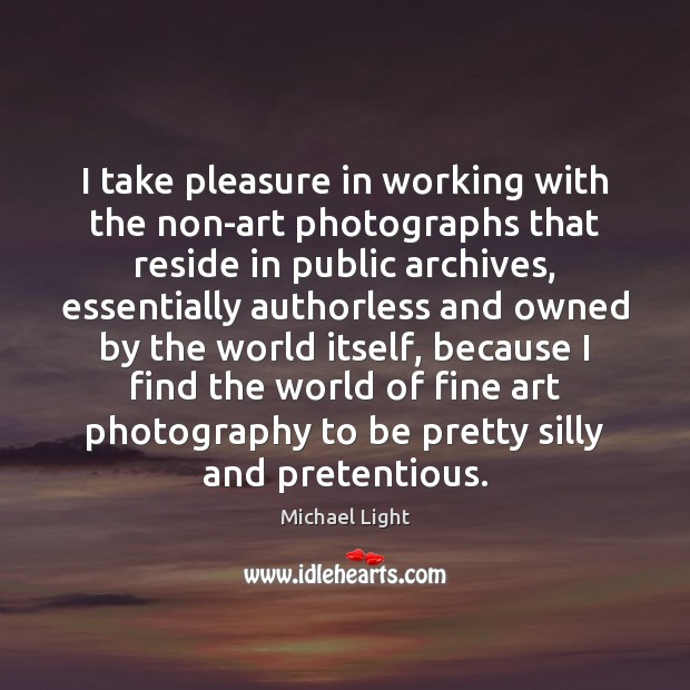 Image, I take pleasure in working with the non-art photographs that reside in
