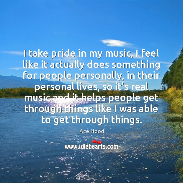 Image, I take pride in my music, I feel like it actually does
