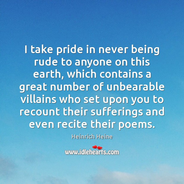 Image, I take pride in never being rude to anyone on this earth,