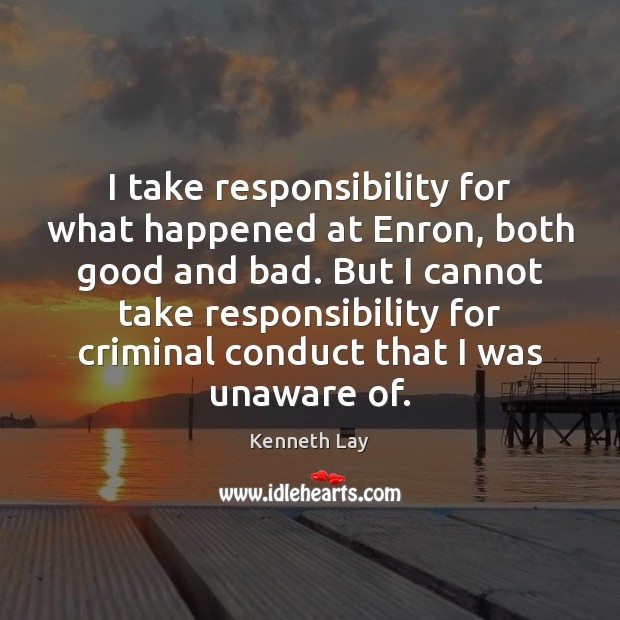 I take responsibility for what happened at Enron, both good and bad. Image