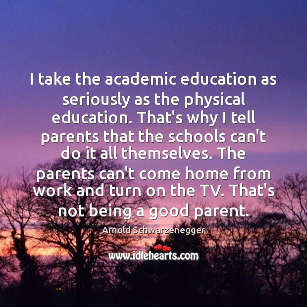 Image, I take the academic education as seriously as the physical education. That's