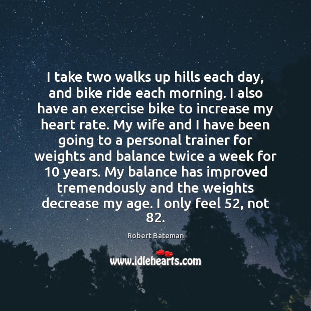 I take two walks up hills each day, and bike ride each Image