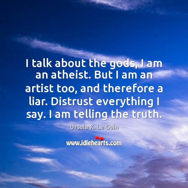 I talk about the Gods, I am an atheist. But I am Image