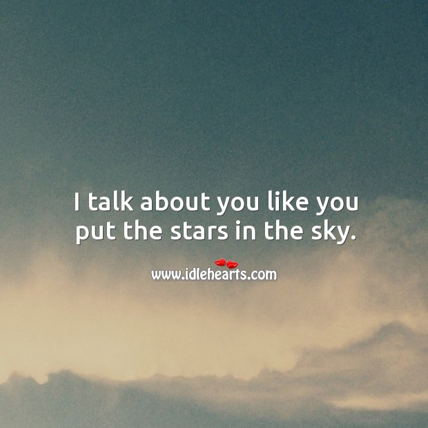 I talk about you like you put the stars in the sky. Image