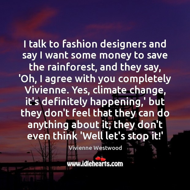 I talk to fashion designers and say I want some money to Agree Quotes Image