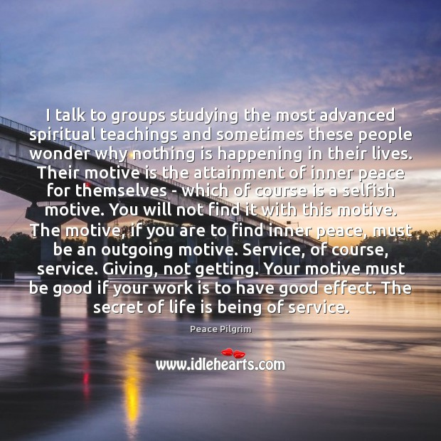 I talk to groups studying the most advanced spiritual teachings and sometimes Peace Pilgrim Picture Quote