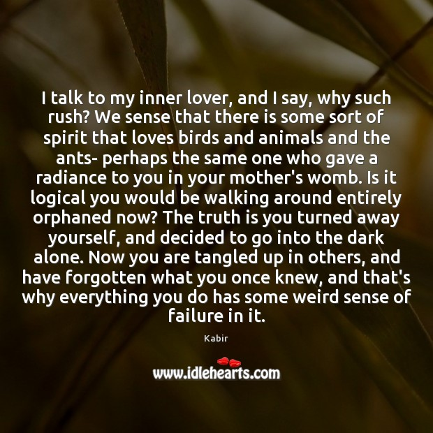 I talk to my inner lover, and I say, why such rush? Image