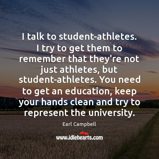 I talk to student-athletes. I try to get them to remember that Earl Campbell Picture Quote
