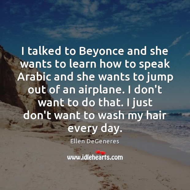 Image, I talked to Beyonce and she wants to learn how to speak