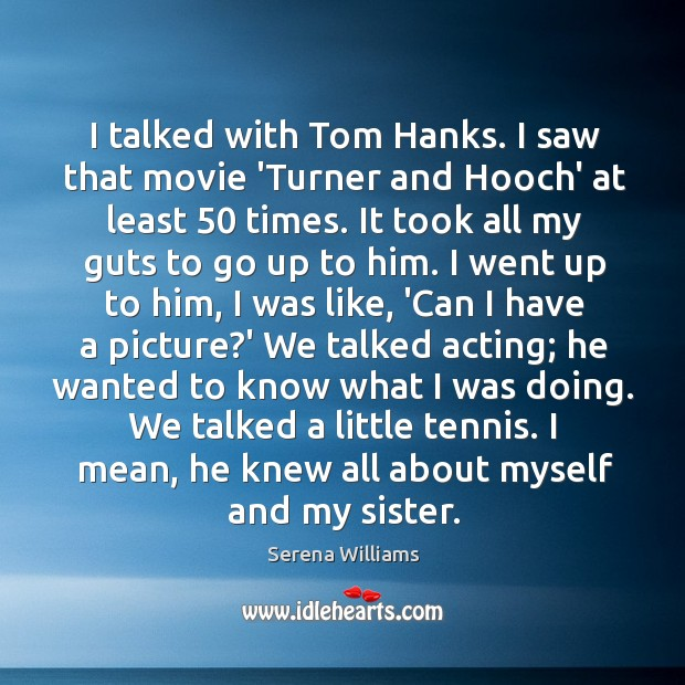 I talked with Tom Hanks. I saw that movie 'Turner and Hooch' Image