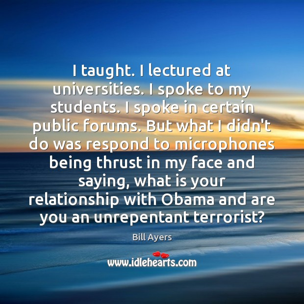 I taught. I lectured at universities. I spoke to my students. I Image