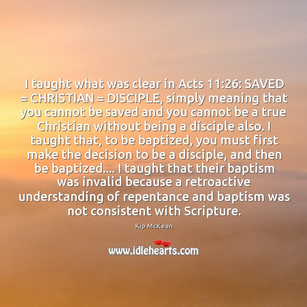I taught what was clear in Acts 11:26: SAVED = CHRISTIAN = DISCIPLE, simply meaning Image