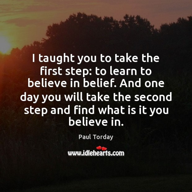 I taught you to take the first step: to learn to believe Image