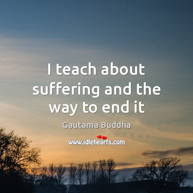 I teach about suffering and the way to end it Image