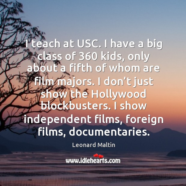 I teach at usc. I have a big class of 360 kids, only about a fifth of whom are film majors. Image