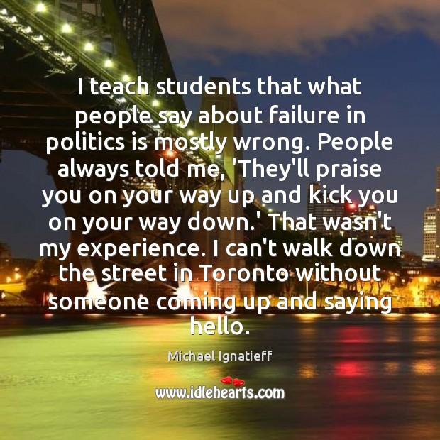 I teach students that what people say about failure in politics is Image