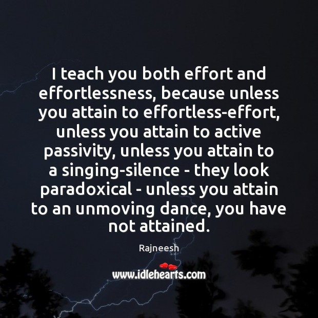 Image, I teach you both effort and effortlessness, because unless you attain to