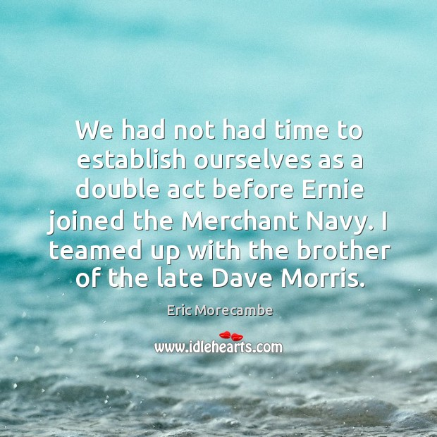 I teamed up with the brother of the late dave morris. Image
