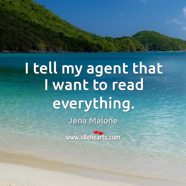 I tell my agent that I want to read everything. Jena Malone Picture Quote