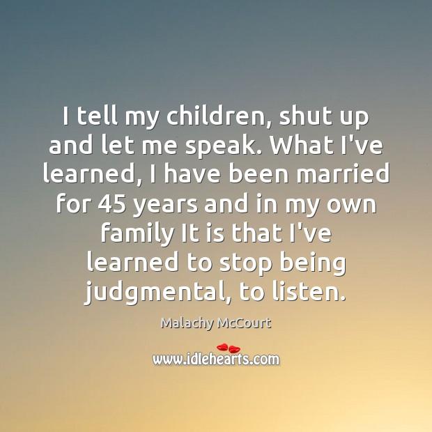 Image, I tell my children, shut up and let me speak. What I've