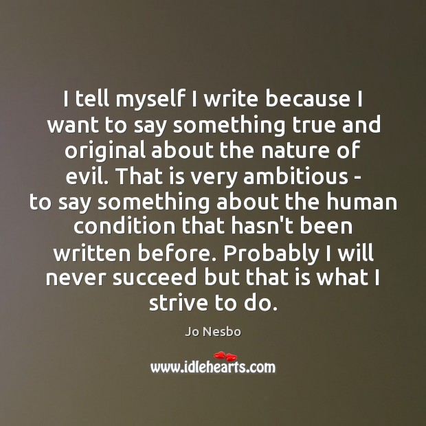 I tell myself I write because I want to say something true Jo Nesbo Picture Quote