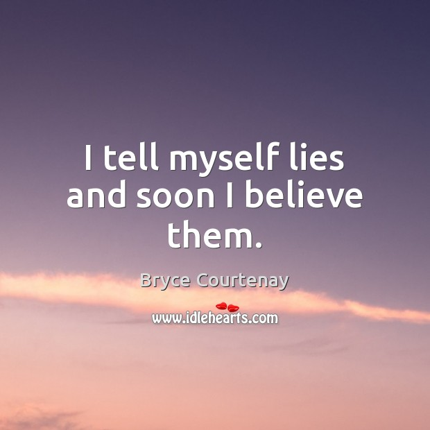 I tell myself lies and soon I believe them. Image