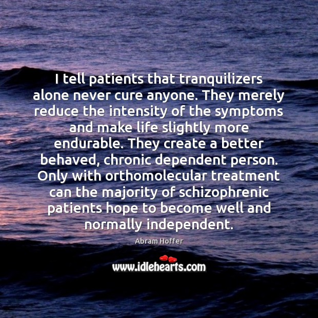 I tell patients that tranquilizers alone never cure anyone. They merely reduce Image