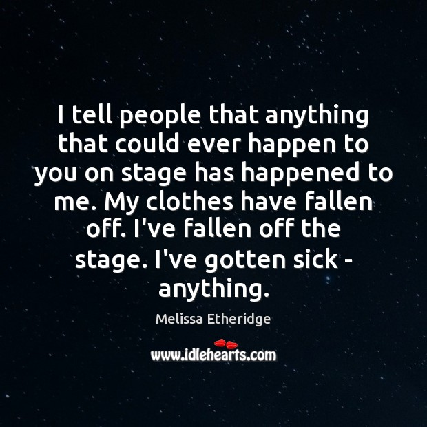 I tell people that anything that could ever happen to you on Melissa Etheridge Picture Quote