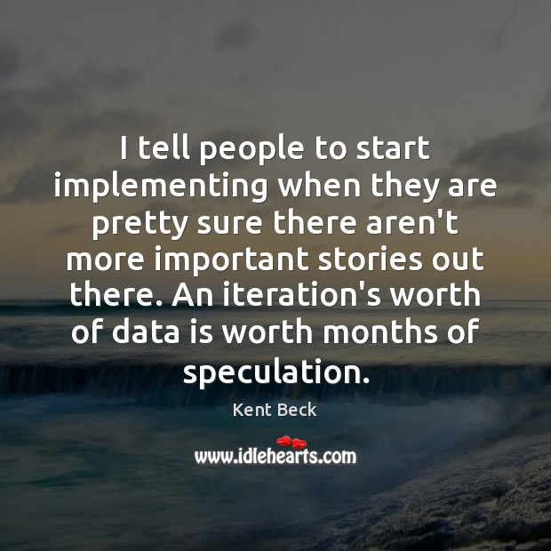 I tell people to start implementing when they are pretty sure there Data Quotes Image