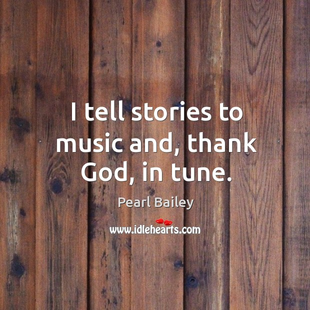 I tell stories to music and, thank God, in tune. Image