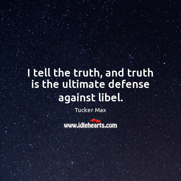 I tell the truth, and truth is the ultimate defense against libel. Tucker Max Picture Quote