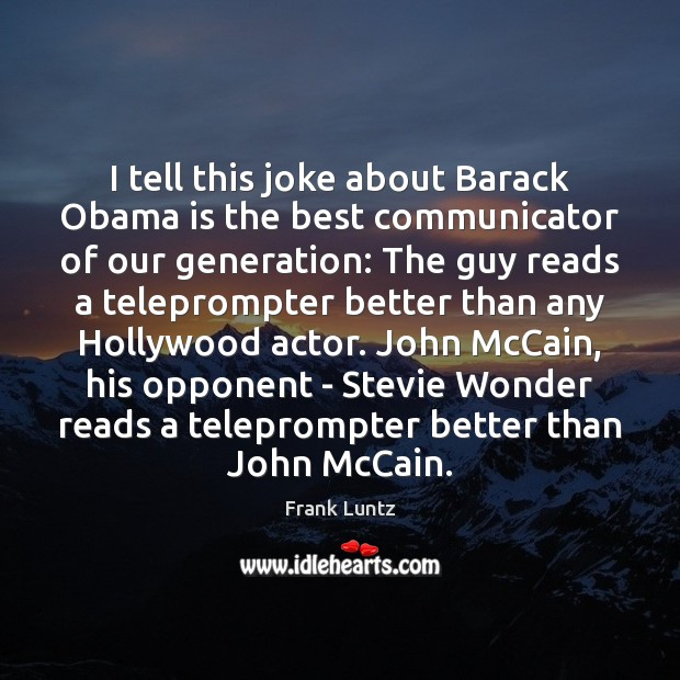 Frank Luntz Picture Quote image saying: I tell this joke about Barack Obama is the best communicator of