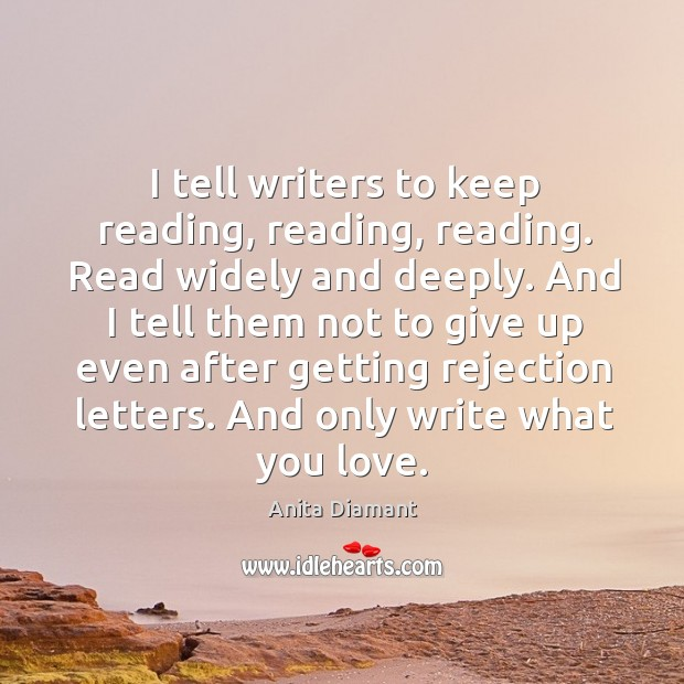 Image, I tell writers to keep reading, reading, reading. Read widely and deeply.