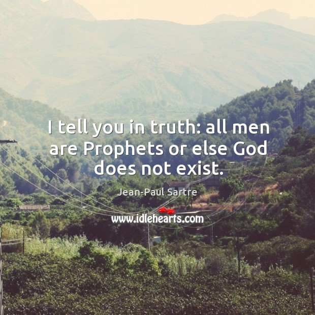 I tell you in truth: all men are prophets or else God does not exist. Image