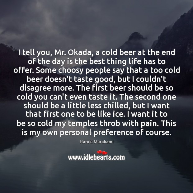 I tell you, Mr. Okada, a cold beer at the end of Image