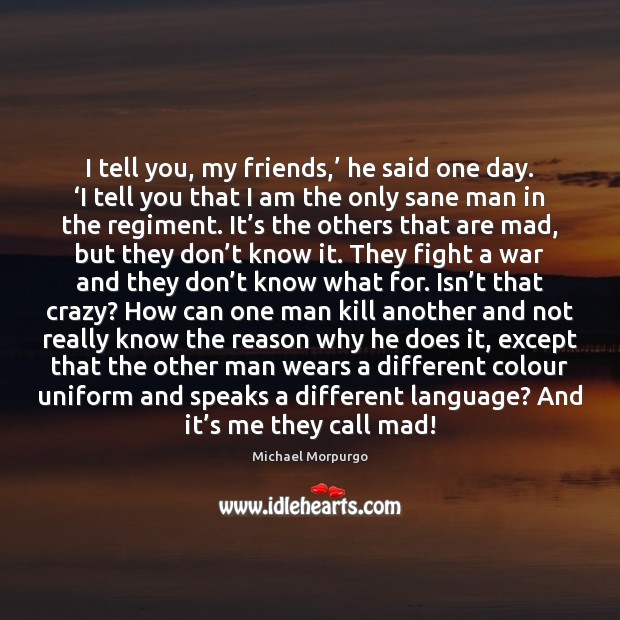 I tell you, my friends,' he said one day. 'I tell you Image