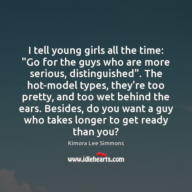 """Image, I tell young girls all the time: """"Go for the guys who"""