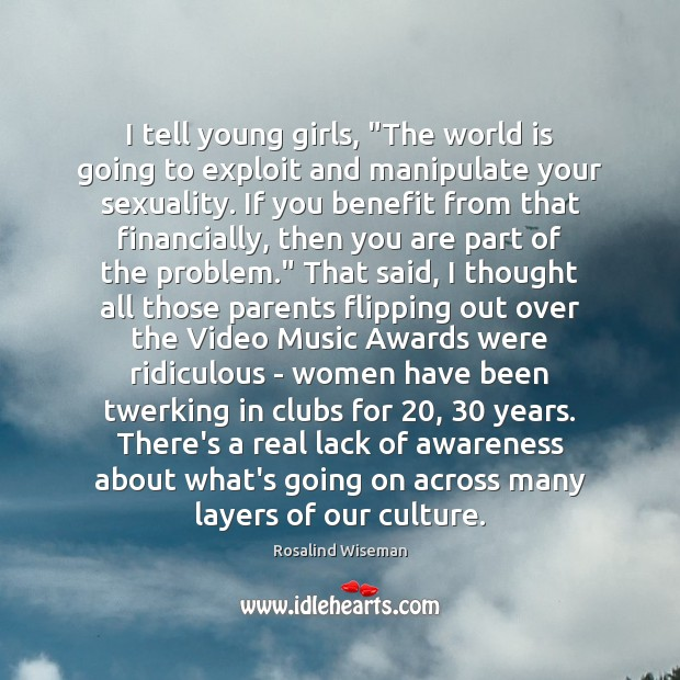 """I tell young girls, """"The world is going to exploit and manipulate Image"""